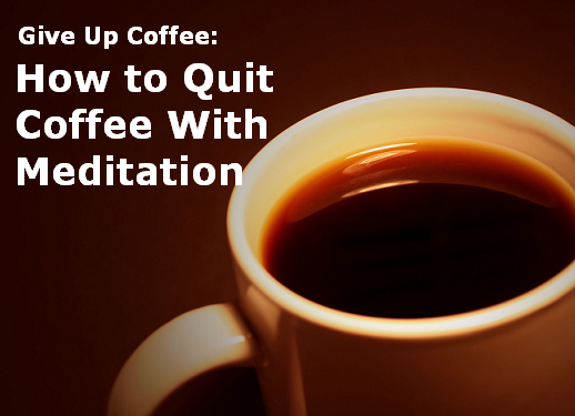 Featured image for Give Up Coffee: How To Quit Coffee With Meditation