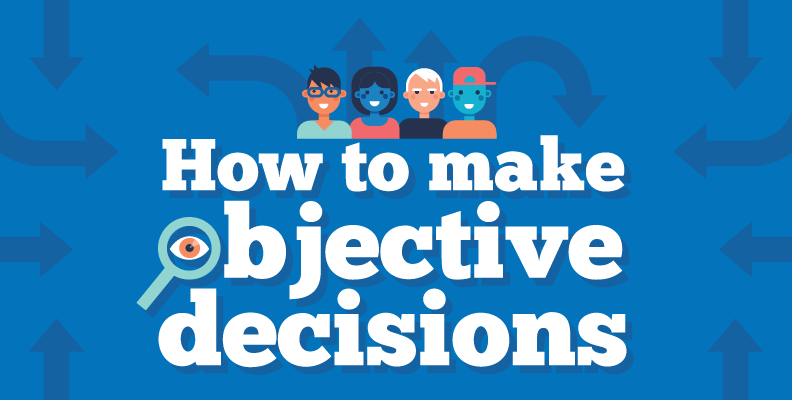 Featured image for How to Be an Objective Decision Maker